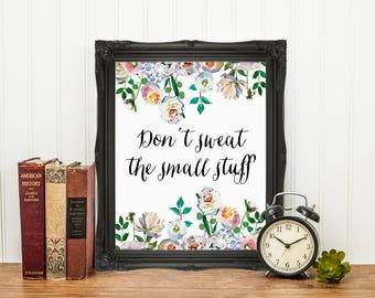 Home Art Decor, Don't Sweat the Small Stuff, Motivational Quote, Watercolor Art, Calligraphy Print, Floral Artwork