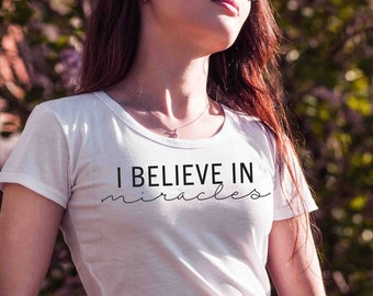 I Believe in Miracles - Shirt
