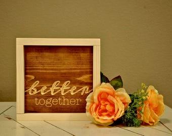 Better Together Sign | Farmhouse Sign | Wedding Décor |  Anniversary Gift | Wood Engraved Design | Wood Framed Sign