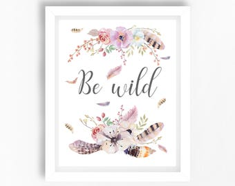 Boho Nursery Print, Be Wild Nursery Wall Art, Tribal Boho Nursery Decor, Nursery Quote Print, Baby Girl Gift, Tribal Boho Baby Shower Gift