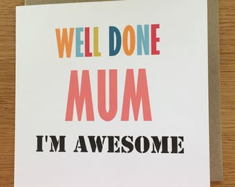 mother's day Card - mum cards, Mother's Day, well done mum i'm ausome