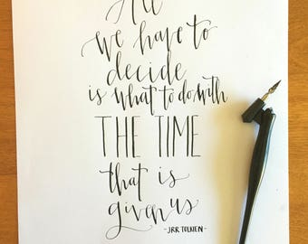 """J.R.R. Tolkien Calligraphy Print """"All we have to decide is what to do with the time that is given us"""""""