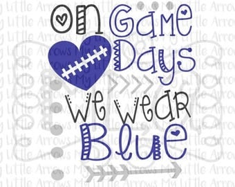 SALE- On gamedays we wear blue SVG, DXF, Eps, png Files for Cutting Machines Cameo or Cricut // football svg // game day svg - cowboys footb