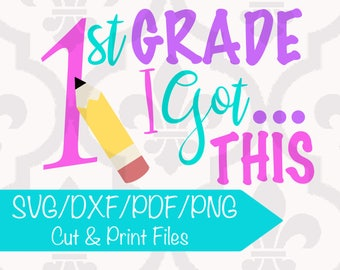 First Grade I Got This Cutting or Printing Digital Download File SVG