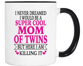 I Never Dreamed I Would Be A Super Cool Mom Of Twins But Here I Am Killing It - 11 Oz Coffee Mug - Gifts for Mom Of Twins