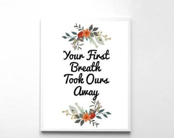 SALE Printable Wall Decor, Your First Breath Took Ours Away, Nursery Printable, Quote Print, Office Decor, Instant Download, Nursery Decor