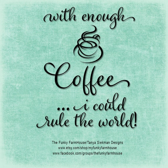 "SVG, & PNG - ""With enough Coffee, I could rule the World"""