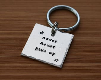 Never, Never Give Up - Hand Stamped Key chain - Handmade - Gift for Wife, Husband, Daughter, Son, Friend, Coworker