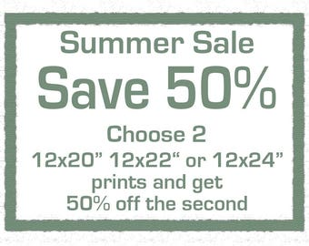 Summer Sale - Save 50 percent on the second print when you buy 2 sized 12x20, 12x22, 12x24