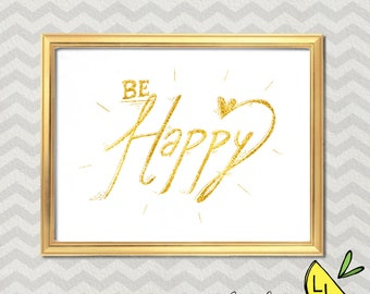 LDS Art, Be Happy Quote, Gold Glitter, Printable Art, Hand drawn, Positive Quotes, Printable Art Quotes, lds Decor, LDS gifts, LDS prints