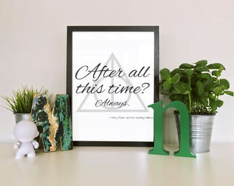 After all this time? Always. Harry Potter and the Deathly Hallows printable quote wall art