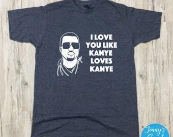Kanye Loves Kanye T-Shirt | Funny Kanye West Shirt | Pop Culture Apparel