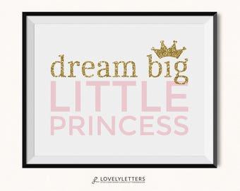 Dream Big Little Princess Printable / Princess Print / DIGITAL / Dream Big Print / Princess Nursery Print / Gold Princess Print