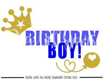 Birthday Boy svg / dxf / eps / png files. Digital download. Compatible with Cricut and Silhouette machines. Small commercial use ok.