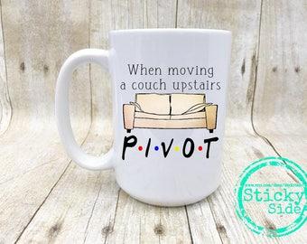 Pivot Couch Mug | Pivot Coffee Mug | Ross Pivot Mug | Friends TV Show | Friends Mug | Funny Pivot Mug | Gift For Friend | Friends Coffee Mug