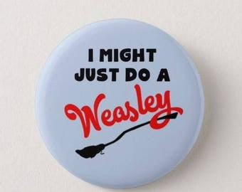 Fred and George Weasley -  Badge -  Fridge Magnet -  I might just do a Weasley  -  Books - Movies - Harry Potter