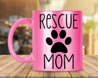 Rescue Mom Mug, Pet Adoption Gift, Pet Rescue Gift, Pet Rescue Mug, Pet Adoption Mug, Foster Mug, Foster Gift, Gift for Foster Dog Parent