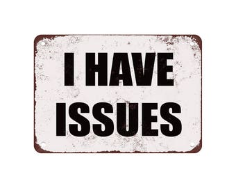 """I Have Issues. - Vintage Look 9"""" X 12"""" Metal Sign"""