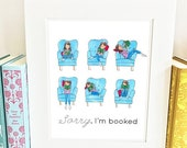 ON SALE Sorry I'm Booked Print - Customizable - bookworm gift - Csbp