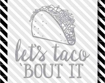 Taco svg Cut File - Let's Taco 'Bout It svg - Taco cutfile - Taco dxf - Taco svg for Silhouette - Let's Taco Bout It dxf for Cricut - Taco