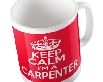 Keep Calm I'm a Carpenter mug