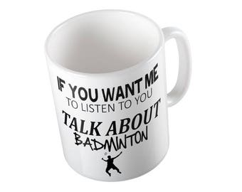 If You Want Me To Listen Talk About BADMINTON Mug