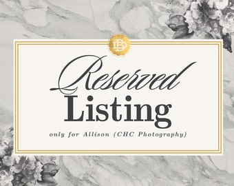 Reserved Listing for Alisson (CHC Photography) - RL007