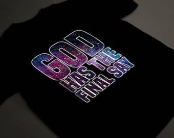 God Has The Final Say T-Shirt, Christian T-Shirt, God T-Shirt, Jesus T-Shirt, Bible T-Shirt