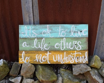 It's ok to live a life others do not understand Reclaimed Wood Sign