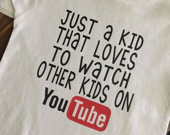 Just a Kid that Loves Watching other Kids on You Tube Shirt, Funny Shirt for Toddlers, Custom Shirt for Kids, YouTube Shirt