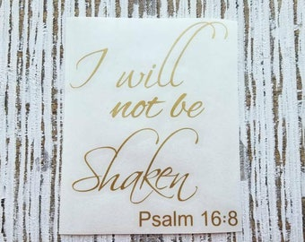I Will Not be Shaken | Psalm 16:8 | I Will Not Be Shaken Decal | Inspirational Decal | Christian Decal | Faith Decal | Woman's Decal