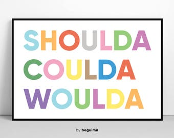 Shoulda Coulda Woulda Print, Inspirational Wall Art, Motivational Quote, Printable Large Poster, Color Colorful Typography, Digital Download