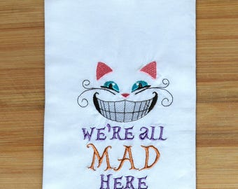 Flour Sack Towel - Alice in wonderland the Chesire Cat We're all mad here
