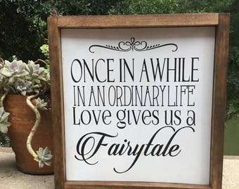 Once in a while in an ordinary life love gives us a Fairytale,Wedding decor,wedding prop,bridal shower gift,wood sign,Engagement present