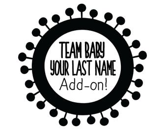 Back of Shirt: Team Baby >Your Last Name<