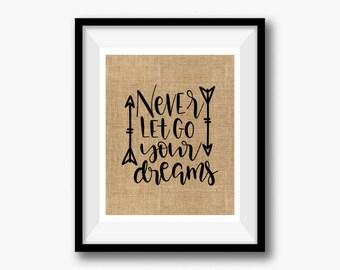 Rustic 100 Percent BURLAP  inspirational positive Never let go of your dreams
