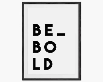 Be Bold Typography Quote Print - Home Decor