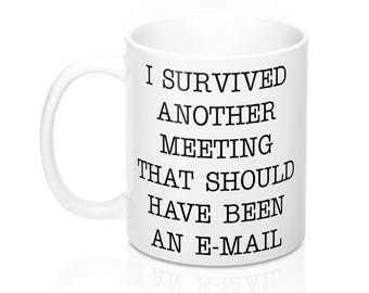 I Survived Another Meeting That Should Have Been An E-mail Mug 11oz