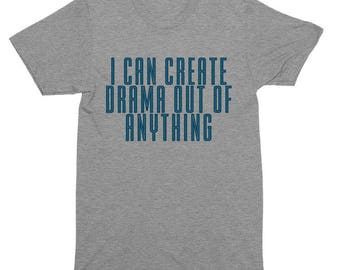 I Can Create Drama Out Of Anything T-Shirt, Tank Top, Baseball Tee, Sweatshirt, Hoodie