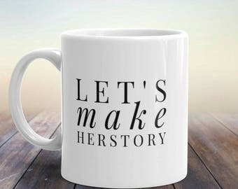 Make Herstory Mug, Let's Make Herstory, Herstory, Woman's Rights, Woman's Movement, Equal Rights, Civil Rights, Anti Trump, Feminist Mug