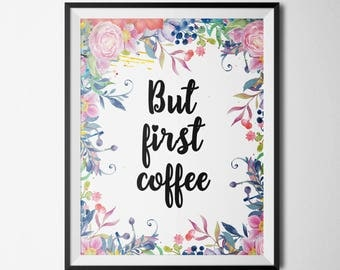 But First Coffee Motivational Quote Gold Letter Print Kitchen Prints Inspirational Print Morning Quote Gold Floral Print Coffee Print