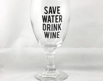 Save Water Drink Wine Wine Glass - Gifts for Wine Lovers - Wine Gifts - Wine Gift for Women - Gifts for Her - Funny Wine Glasses