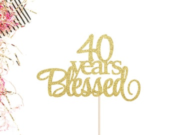 40 Years Blessed Cake Topper | 40th Anniversary Cake Topper | Forty Cake Topper | Hello 40 | 40 Years Loved | 40th Anniversary Cake Topper