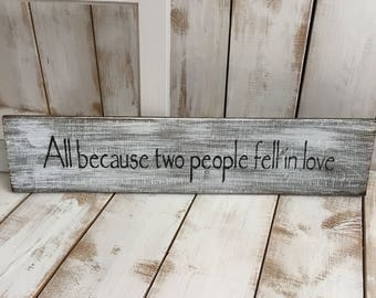 All Because Two People Fell in Love | Wood Sign | Rustic | Home Décor | Anniversary Sign
