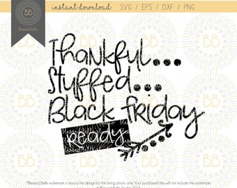 Black Friday SVG, Thankful stuffed black friday ready svg, Thanksgiving SVG, eps, dxf, png file, Silhouette, Cricut