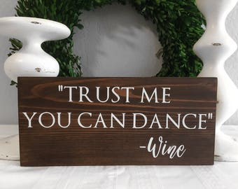 Trust me you can Dance - Wine - Wine Sign - Dance Sign - Drinking Sign - Wood Sign - Funny Sign