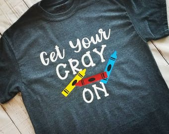 Back to School Teacher Shirt-Grade Level Teacher Shirt-Back to School Kids Shirt-Teacher Shirt-First Day of School Shirt-Get Your CRAY ON