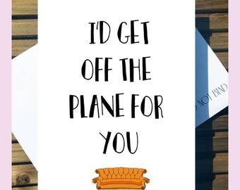Friends Birthday/Greetings Love Card 'I'd Get Off The Plane For You' Ross and Rachel A5 With Envelope