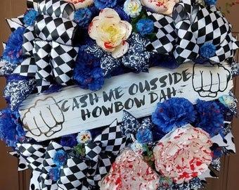 Cash Me Ousside Howbow Dah (#0216)