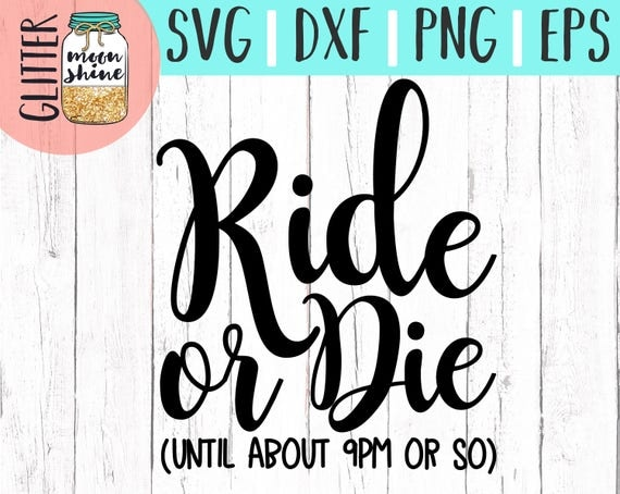 Ride or die until about 9pm or so svg eps dxf png files for for Ride or die jewelry